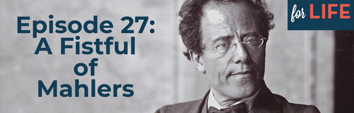 027: A Fistful of Mahlers